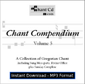 Chant Compendium 5 MP3 DOWNLOAD EDITION - Divine Office, Benediction hymns, and more!
