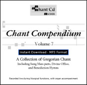 Chant Compendium 7 MP3 DOWNLOAD EDITION - Mass parts, Benediction hymns, and Divine Office