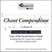 Chant Compendium 8 MP3 DOWNLOAD EDITION - Feast of the Sacred Heart of Jesus, plus other Gregorian chant