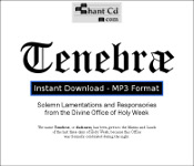 Tenebrae: Divine Office of Holy Week DOWNLOAD EDITION: 3 CDs worth of chant - Acapella chant (no organ)