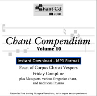 Chant Compendium 10 MP3 DOWNLOAD EDITION: Corpus Christi Vespers, Friday Compline, Mass parts, and traditional hymns